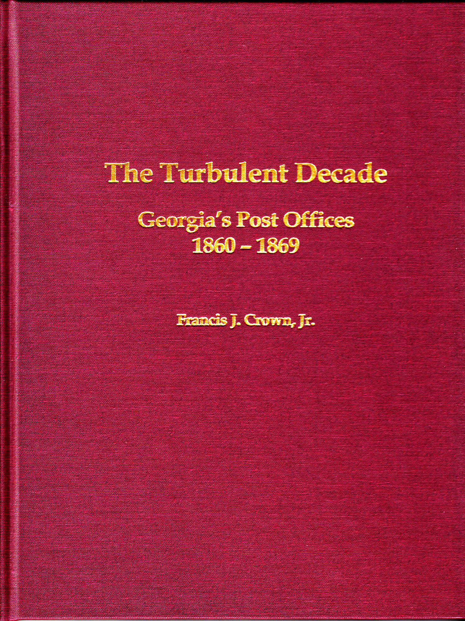 The Turbulent Decade; Georgia's Post Offices 1860-1869